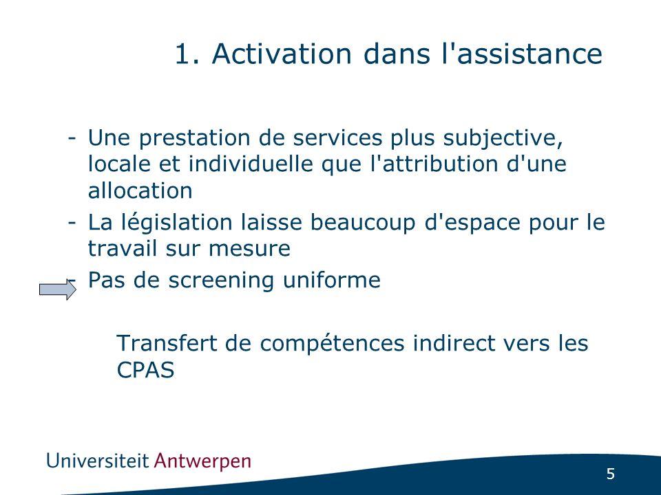 5 -Une prestation de services plus subjective, locale et individuelle que l attribution d une allocation -La législation laisse beaucoup d espace pour le travail sur mesure -Pas de screening uniforme Transfert de compétences indirect vers les CPAS