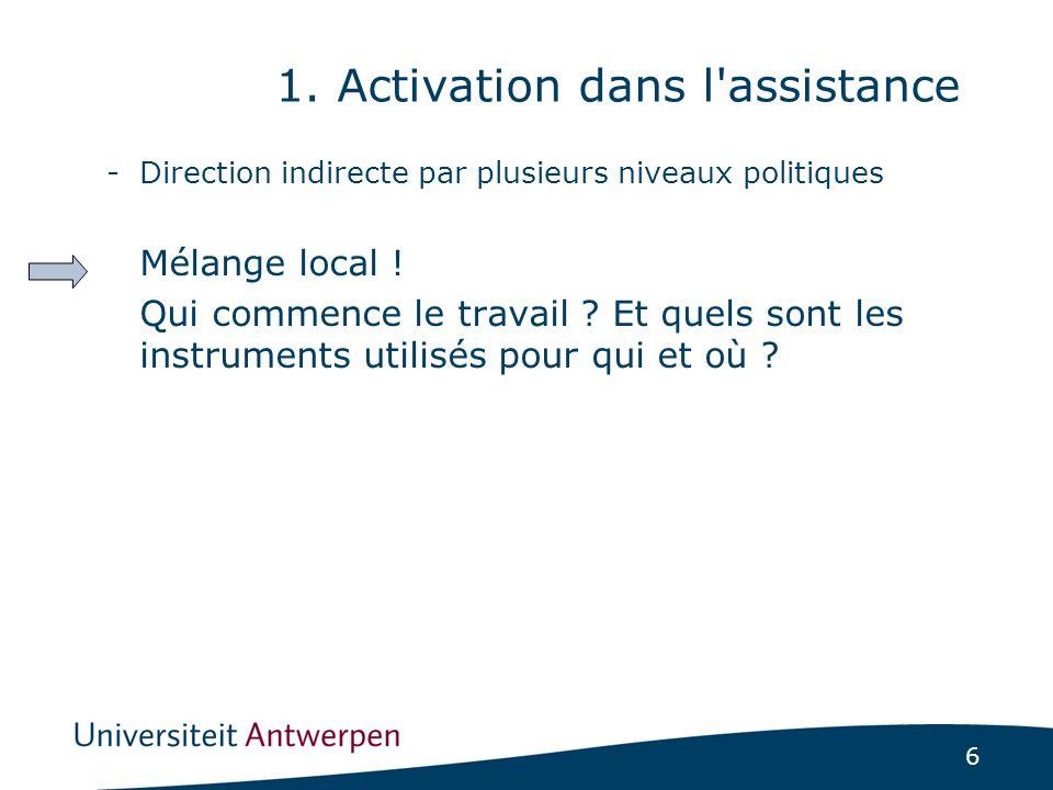 6 1. Activation dans l'assistance -Direction indirecte par plusieurs niveaux politiques Mélange local ! Qui commence le travail ? Et quels sont les in