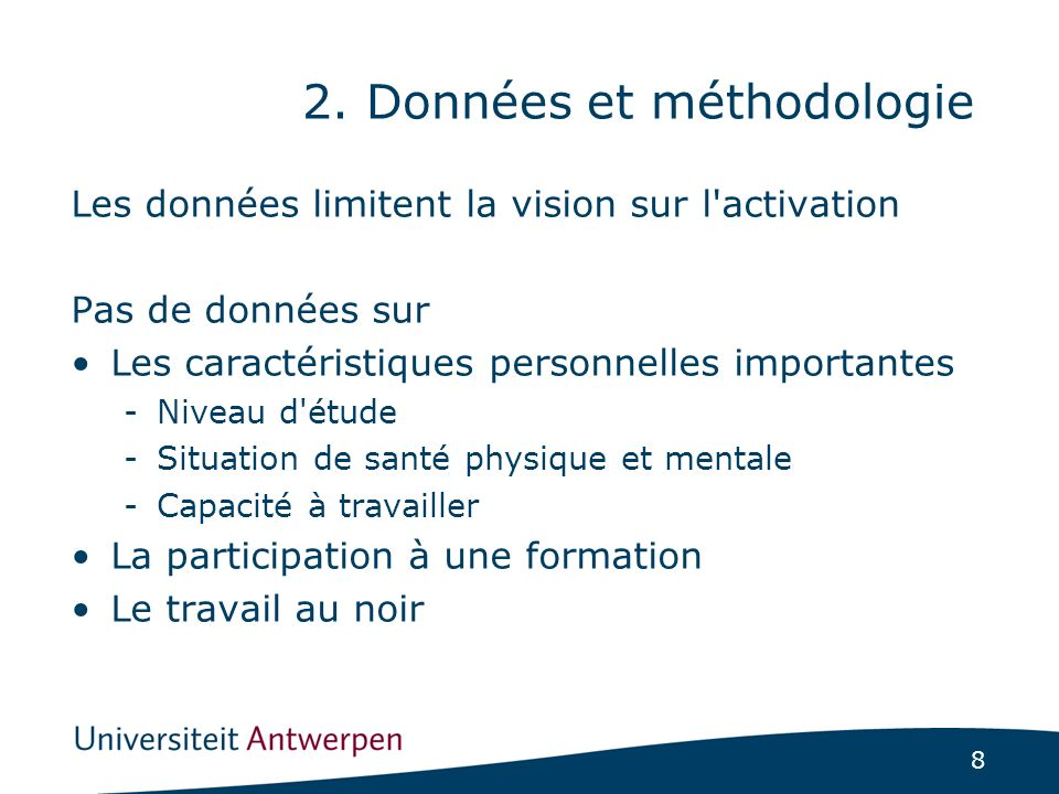 8 2. Données et méthodologie Les données limitent la vision sur l'activation Pas de données sur Les caractéristiques personnelles importantes -Niveau