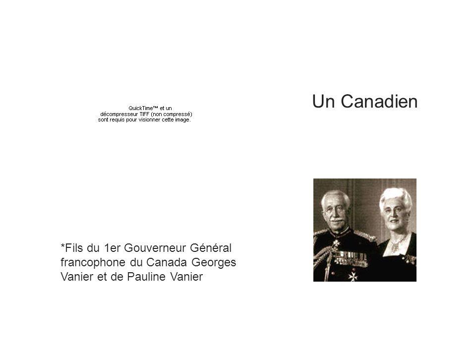 *Fils du 1er Gouverneur Général francophone du Canada Georges Vanier et de Pauline Vanier