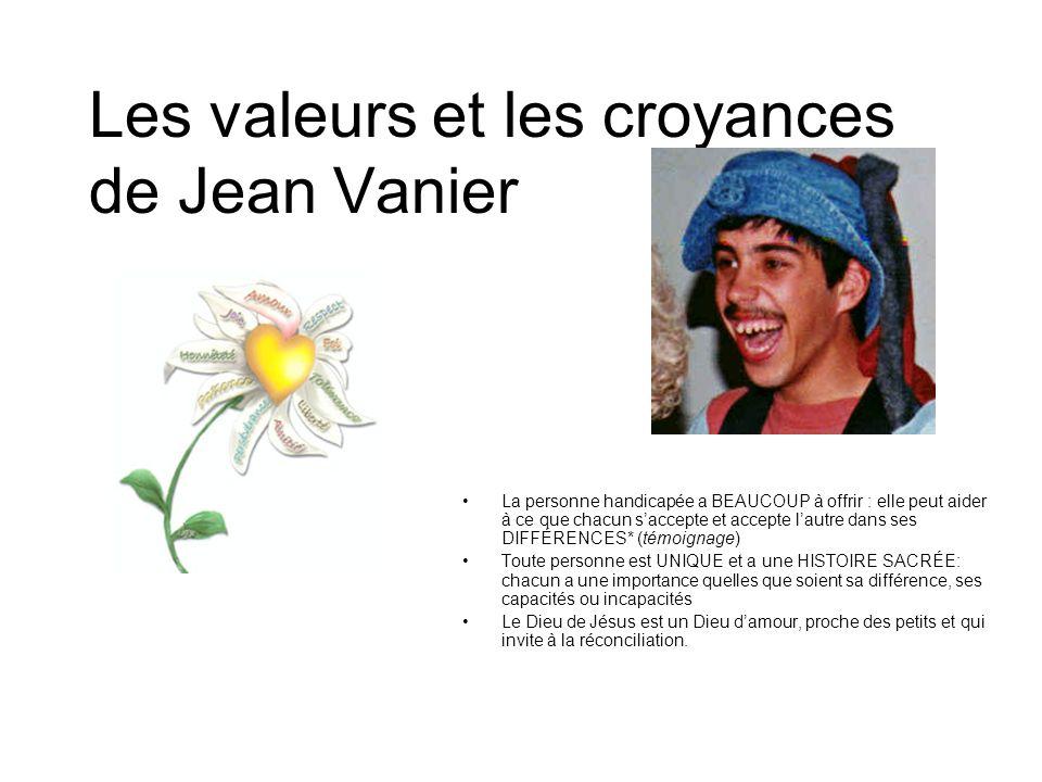 Les valeurs et les croyances de Jean Vanier La personne handicapée a BEAUCOUP à offrir : elle peut aider à ce que chacun saccepte et accepte lautre da
