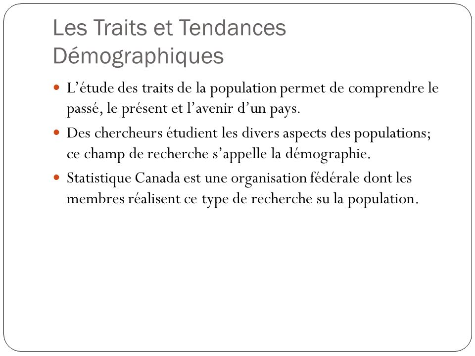 Les Traits et Tendances Démographiques Létude des traits de la population permet de comprendre le passé, le présent et lavenir dun pays. Des chercheur
