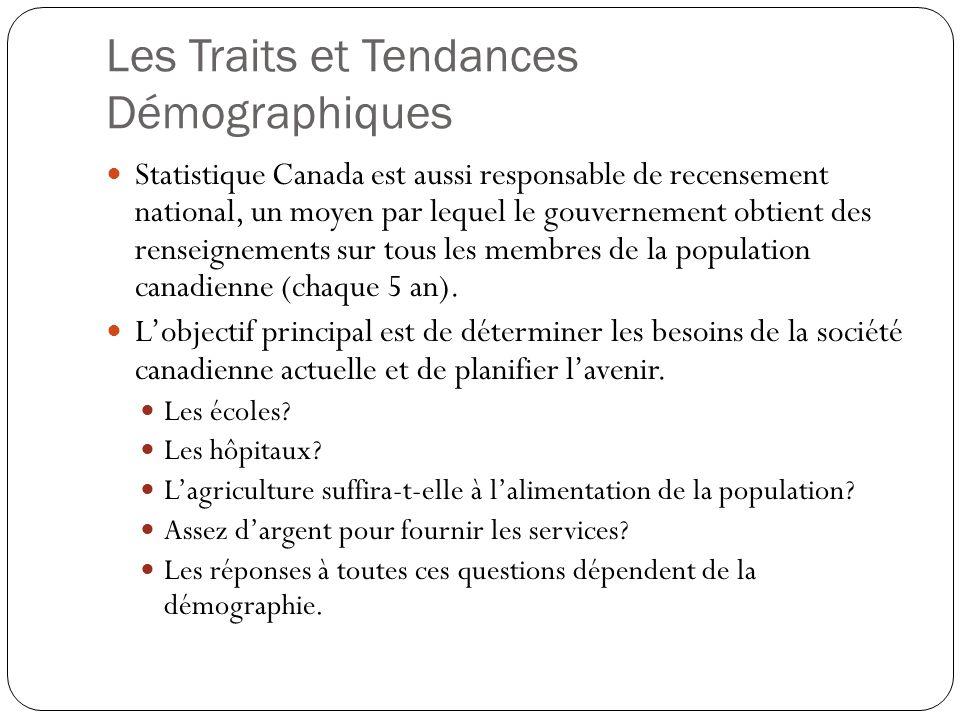 Les Traits et Tendances Démographiques Statistique Canada est aussi responsable de recensement national, un moyen par lequel le gouvernement obtient des renseignements sur tous les membres de la population canadienne (chaque 5 an).
