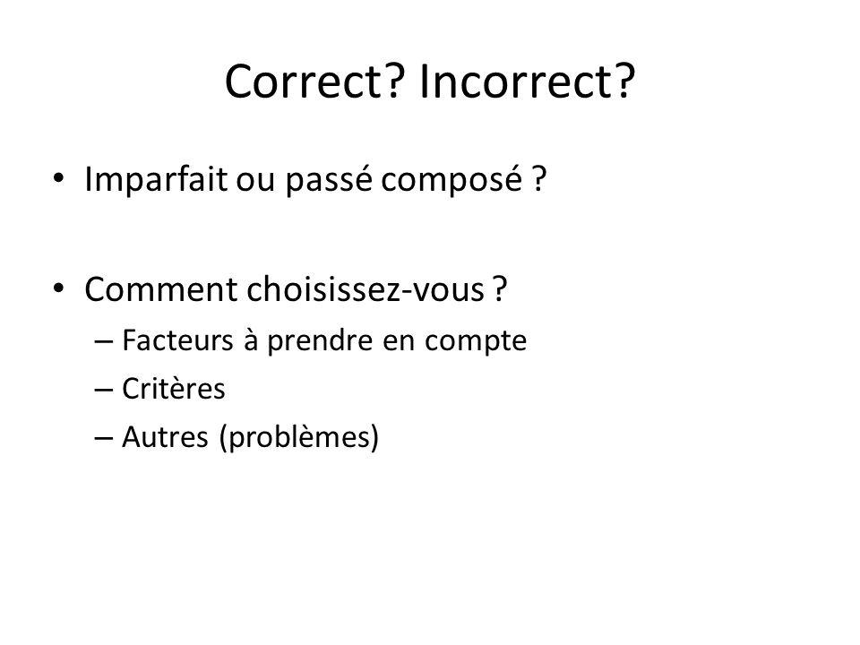 Correct.Incorrect. Imparfait ou passé composé . Comment choisissez-vous .
