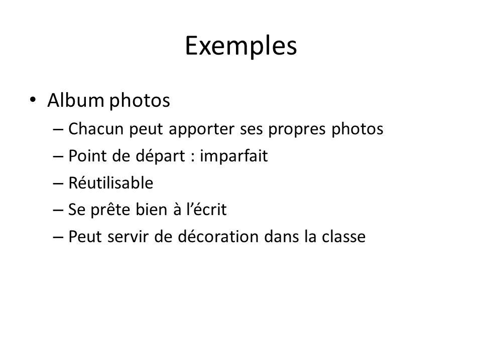 Exemples Album photos – Chacun peut apporter ses propres photos – Point de départ : imparfait – Réutilisable – Se prête bien à lécrit – Peut servir de décoration dans la classe