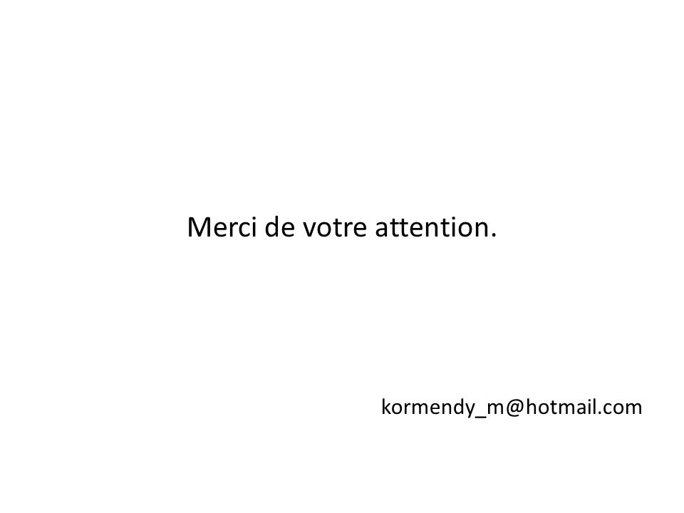 Merci de votre attention. kormendy_m@hotmail.com
