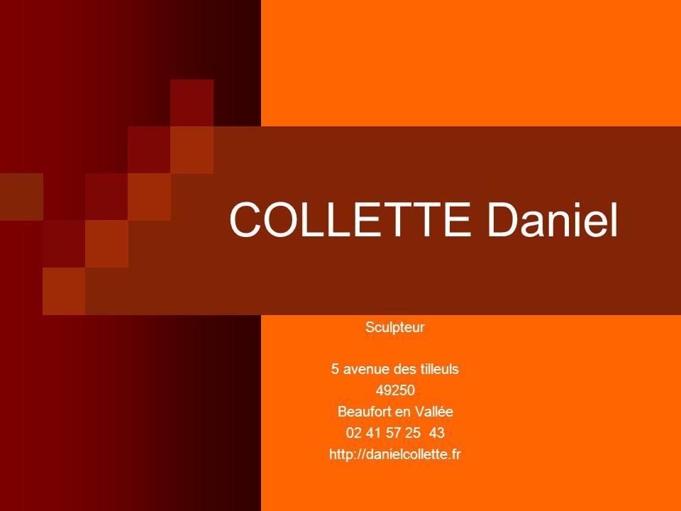 COLLETTE Daniel Sculpteur 5 avenue des tilleuls 49250 Beaufort en Vallée 02 41 57 25 43 http://danielcollette.fr