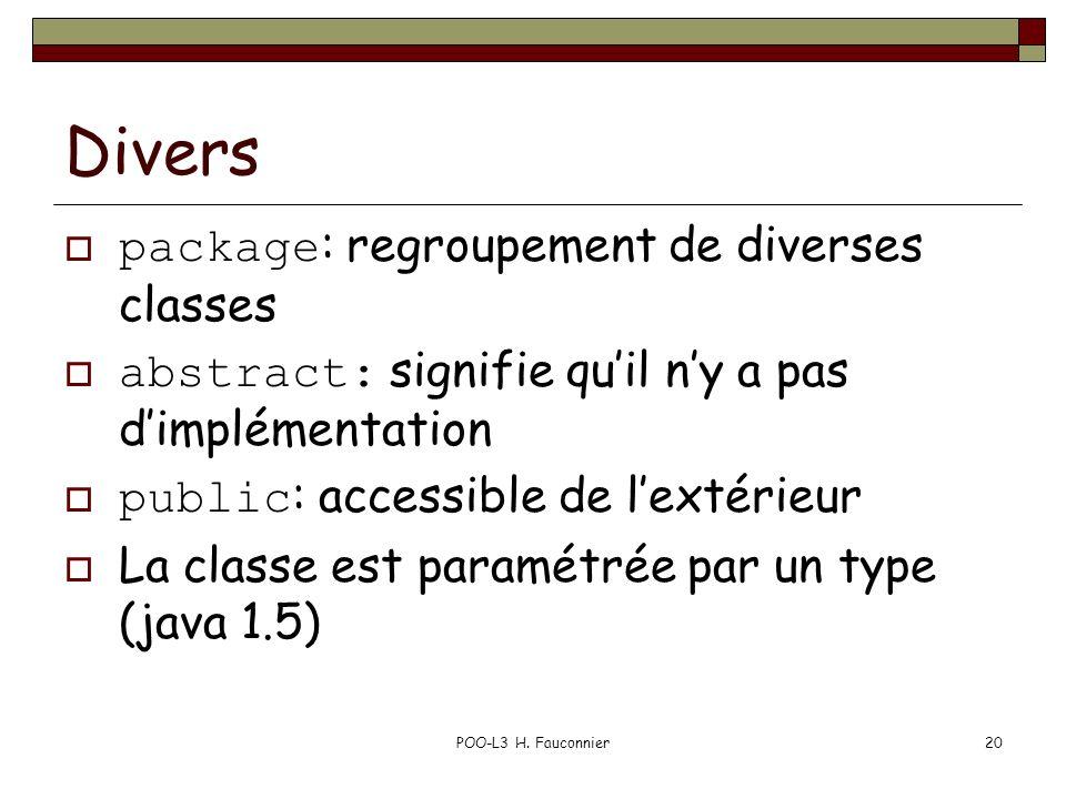 POO-L3 H. Fauconnier20 Divers package : regroupement de diverses classes abstract: signifie quil ny a pas dimplémentation public : accessible de lexté