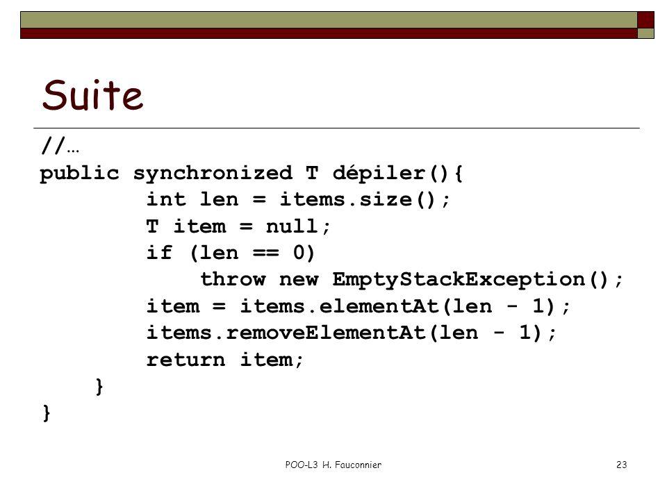 POO-L3 H. Fauconnier23 Suite //… public synchronized T dépiler(){ int len = items.size(); T item = null; if (len == 0) throw new EmptyStackException()