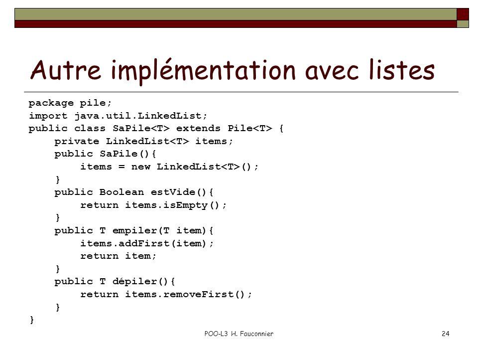 POO-L3 H. Fauconnier24 Autre implémentation avec listes package pile; import java.util.LinkedList; public class SaPile extends Pile { private LinkedLi