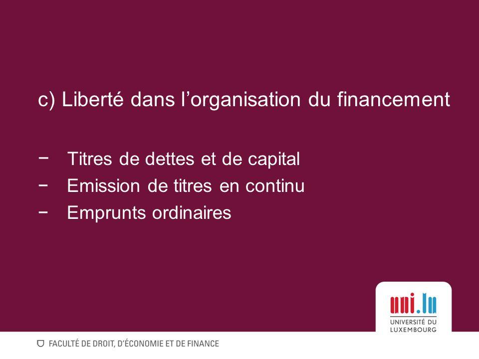 c)Liberté dans lorganisation du financement Titres de dettes et de capital Emission de titres en continu Emprunts ordinaires