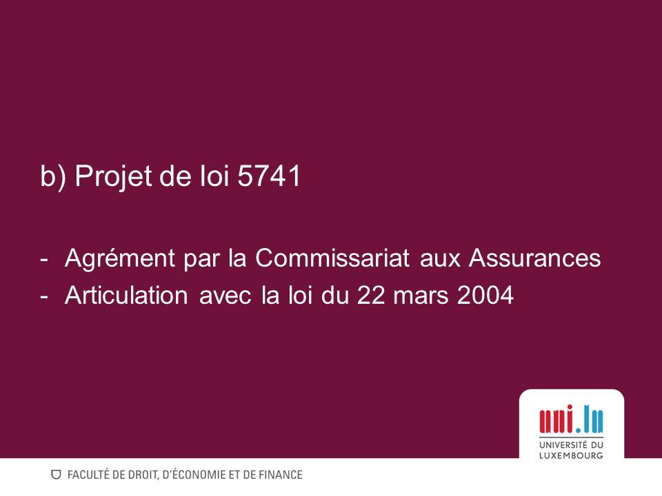 b) Projet de loi 5741 -Agrément par la Commissariat aux Assurances -Articulation avec la loi du 22 mars 2004