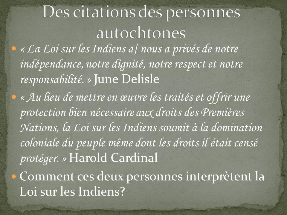 « La Loi sur les Indiens a] nous a privés de notre indépendance, notre dignité, notre respect et notre responsabilité. » June Delisle « Au lieu de met