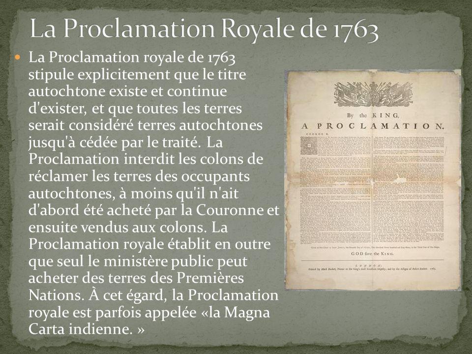 La Proclamation royale de 1763 stipule explicitement que le titre autochtone existe et continue d'exister, et que toutes les terres serait considéré t