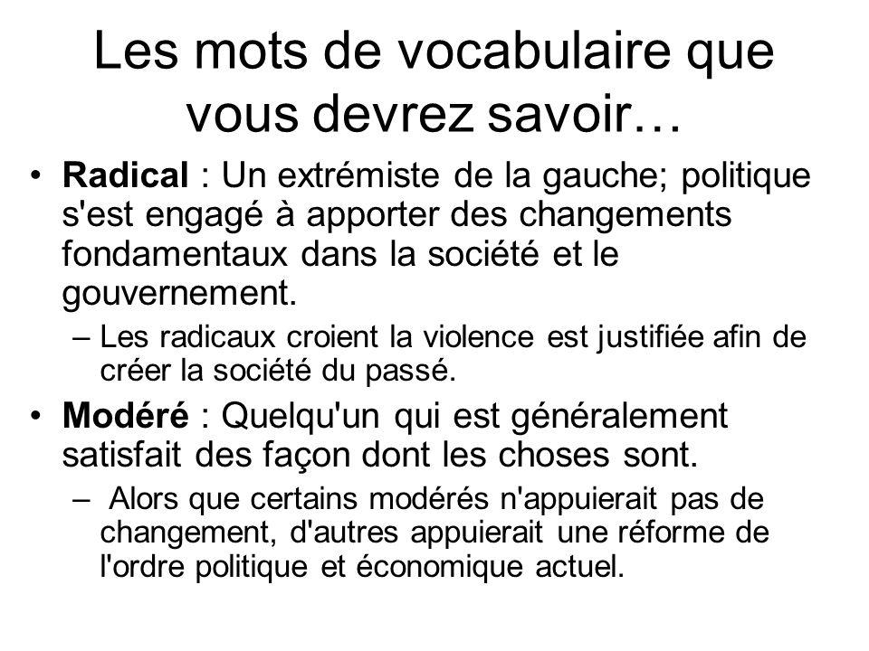 Les mots de vocabulaire que vous devrez savoir… Radical : Un extrémiste de la gauche; politique s'est engagé à apporter des changements fondamentaux d