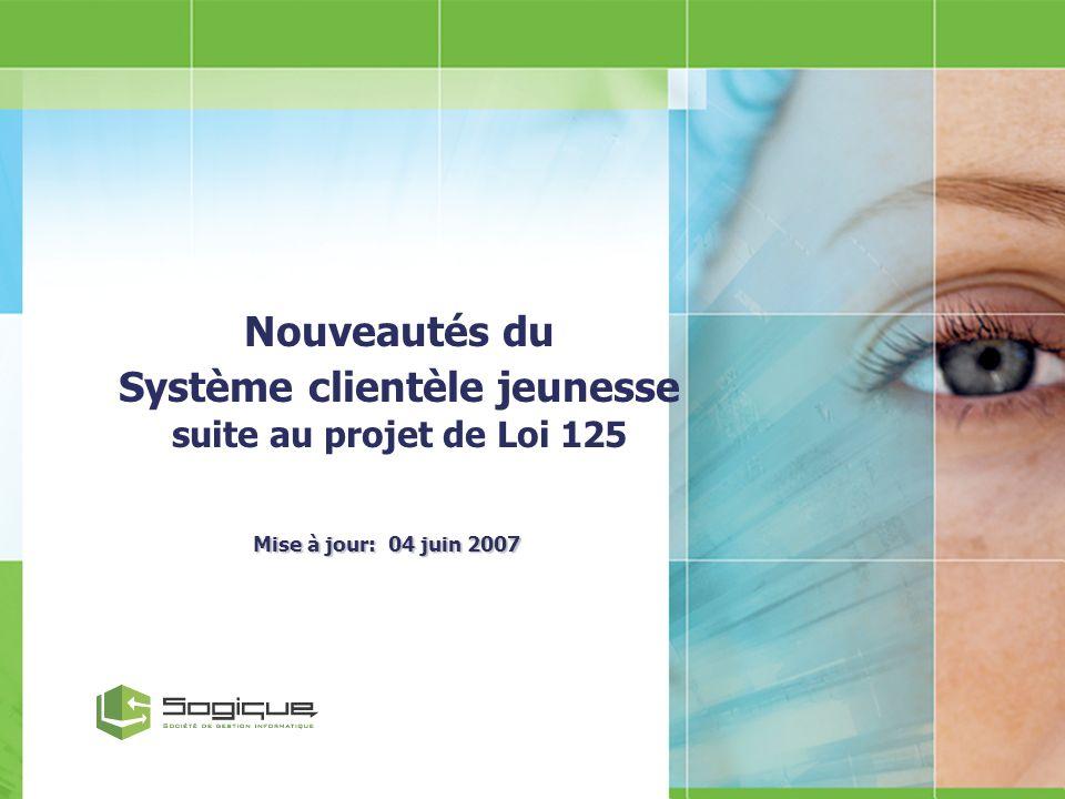 Nouveautés du Système clientèle jeunesse suite au projet de Loi 125 Mise à jour: 04 juin 2007