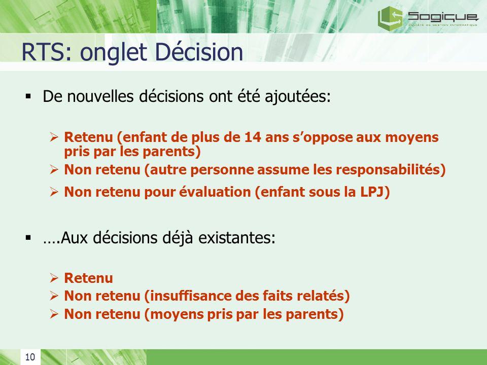 10 RTS: onglet Décision De nouvelles décisions ont été ajoutées: Retenu (enfant de plus de 14 ans soppose aux moyens pris par les parents) Non retenu