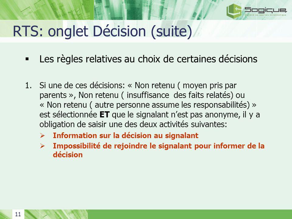 11 RTS: onglet Décision (suite) Les règles relatives au choix de certaines décisions 1.Si une de ces décisions: « Non retenu ( moyen pris par parents