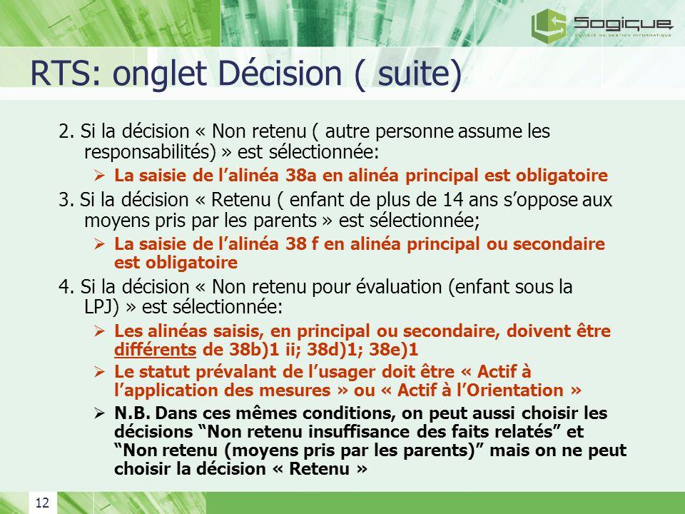 12 RTS: onglet Décision ( suite) 2. Si la décision « Non retenu ( autre personne assume les responsabilités) » est sélectionnée: La saisie de lalinéa