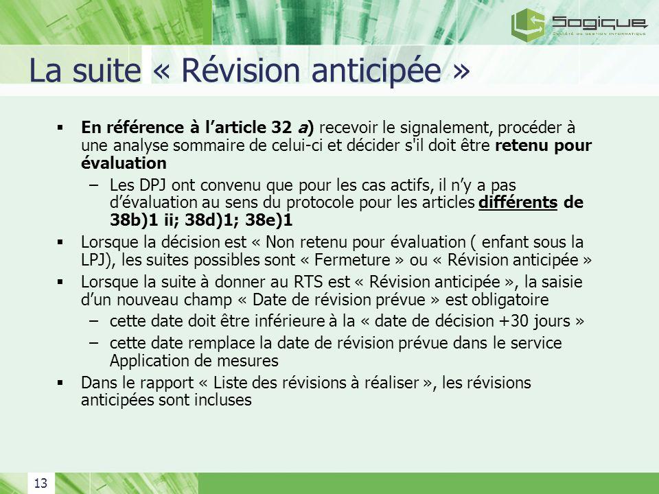 13 La suite « Révision anticipée » En référence à larticle 32 a) recevoir le signalement, procéder à une analyse sommaire de celui-ci et décider s'il