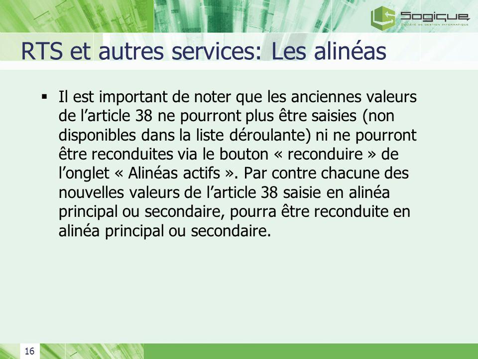 16 RTS et autres services: Les alinéas Il est important de noter que les anciennes valeurs de larticle 38 ne pourront plus être saisies (non disponibl