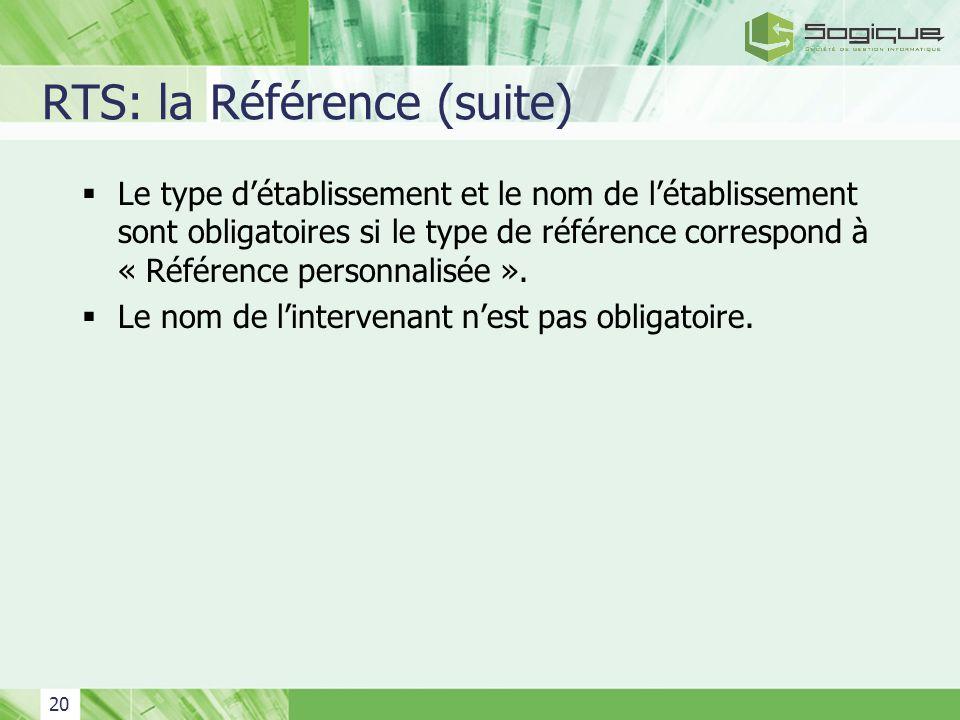 20 RTS: la Référence (suite) Le type détablissement et le nom de létablissement sont obligatoires si le type de référence correspond à « Référence per