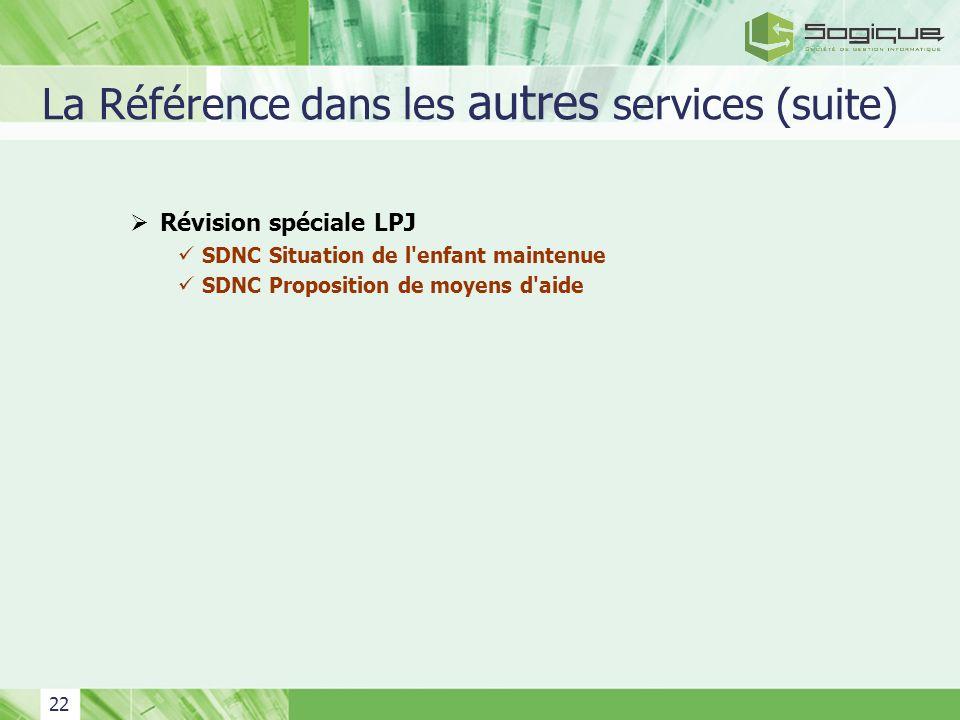 22 La Référence dans les autres services (suite) Révision spéciale LPJ SDNC Situation de l'enfant maintenue SDNC Proposition de moyens d'aide