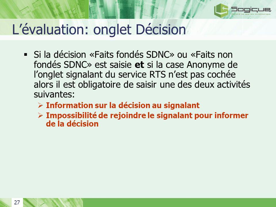 27 Lévaluation: onglet Décision Si la décision «Faits fondés SDNC» ou «Faits non fondés SDNC» est saisie et si la case Anonyme de longlet signalant du