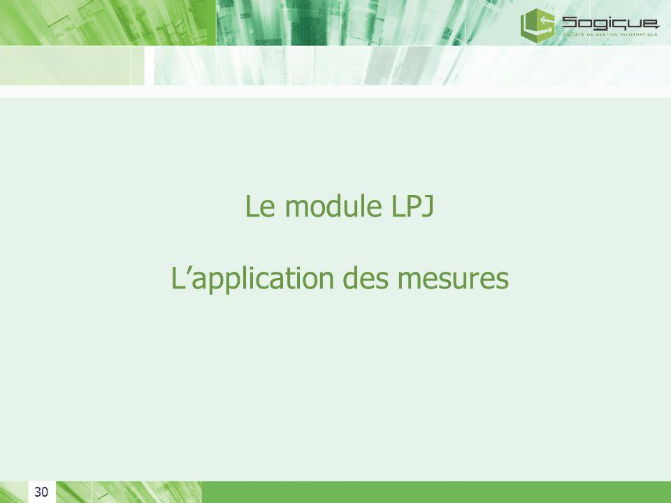 30 Le module LPJ Lapplication des mesures