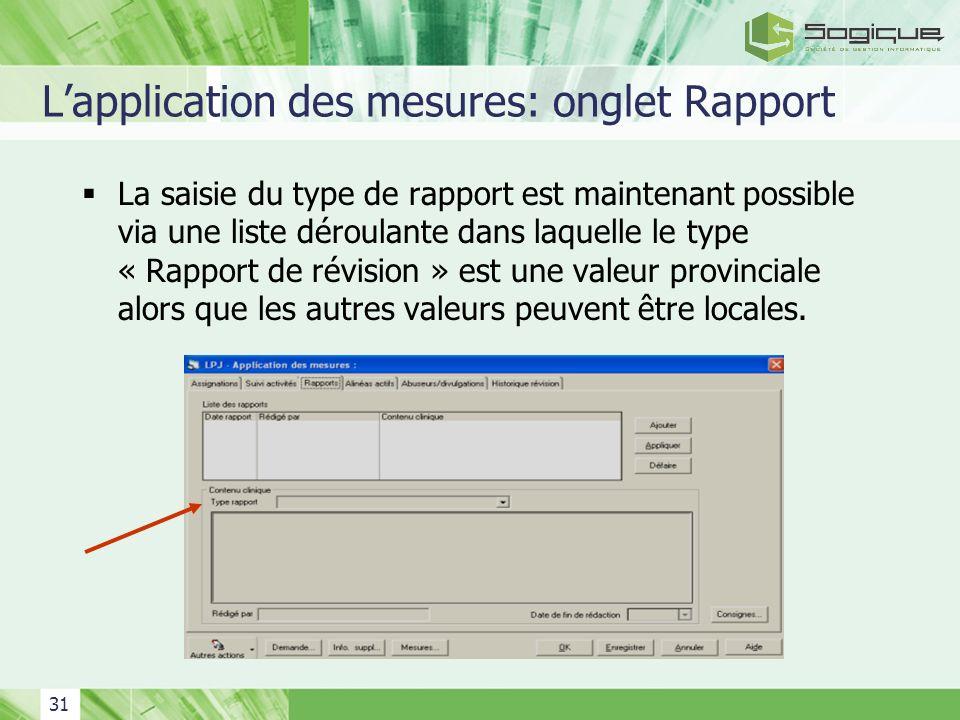 31 Lapplication des mesures: onglet Rapport La saisie du type de rapport est maintenant possible via une liste déroulante dans laquelle le type « Rapp