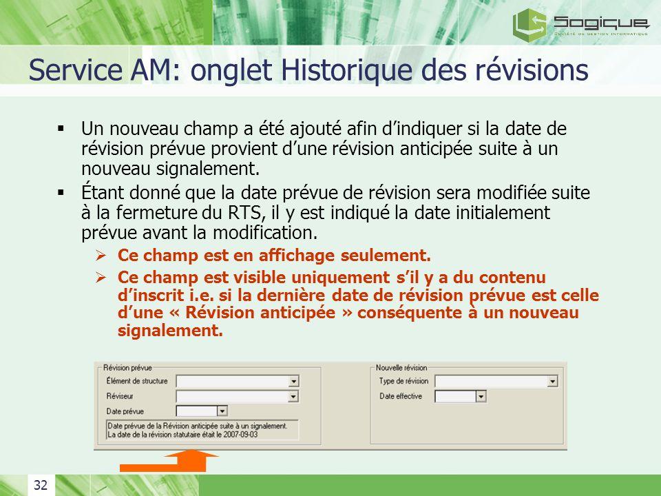 32 Service AM: onglet Historique des révisions Un nouveau champ a été ajouté afin dindiquer si la date de révision prévue provient dune révision antic