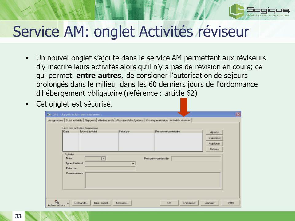 33 Service AM: onglet Activités réviseur Un nouvel onglet sajoute dans le service AM permettant aux réviseurs dy inscrire leurs activités alors quil n