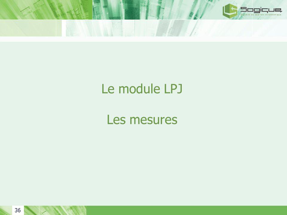36 Le module LPJ Les mesures