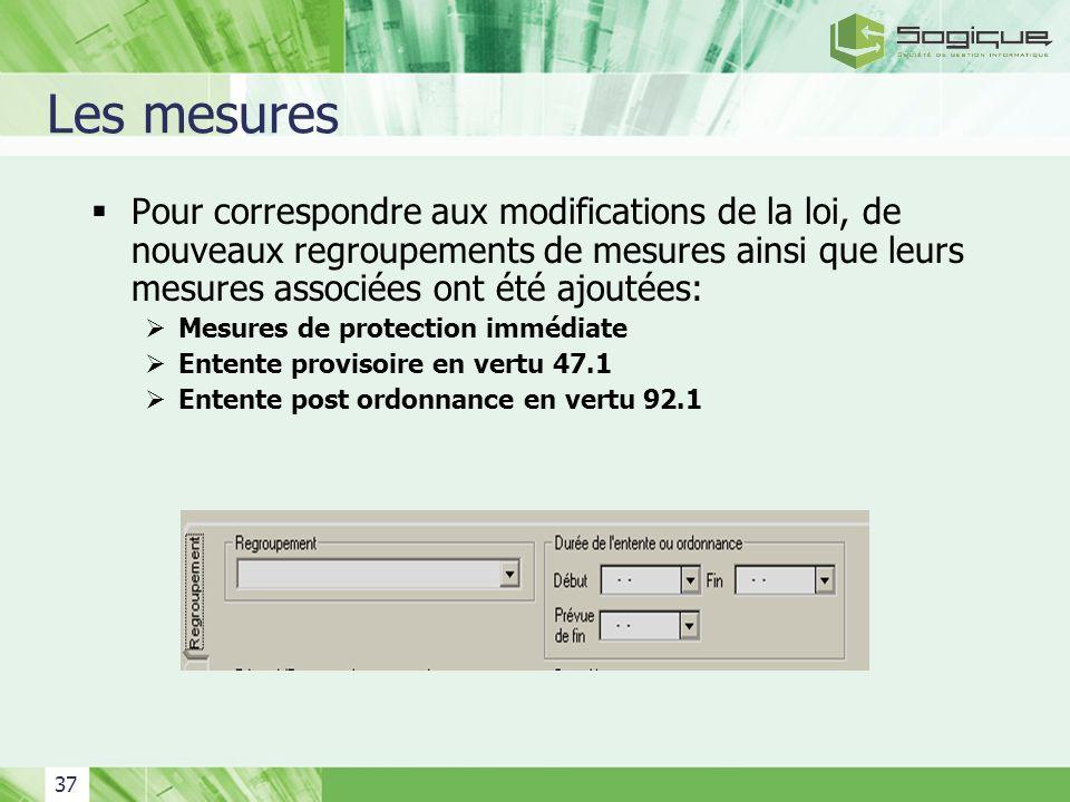 37 Les mesures Pour correspondre aux modifications de la loi, de nouveaux regroupements de mesures ainsi que leurs mesures associées ont été ajoutées:
