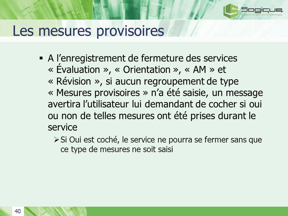 40 Les mesures provisoires A lenregistrement de fermeture des services « Évaluation », « Orientation », « AM » et « Révision », si aucun regroupement