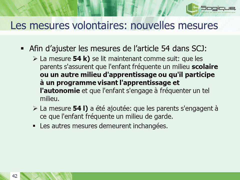 42 Les mesures volontaires: nouvelles mesures Afin dajuster les mesures de larticle 54 dans SCJ: La mesure 54 k) se lit maintenant comme suit: que les