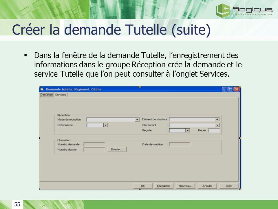 55 Créer la demande Tutelle (suite) Dans la fenêtre de la demande Tutelle, lenregistrement des informations dans le groupe Réception crée la demande e