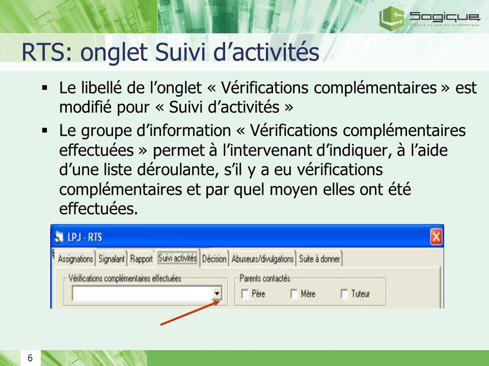 7 RTS: onglet Suivi dactivités (suite) Ce champ « Vérifications complémentaires effectuées » devient obligatoire lorsque la décision du service est saisie.