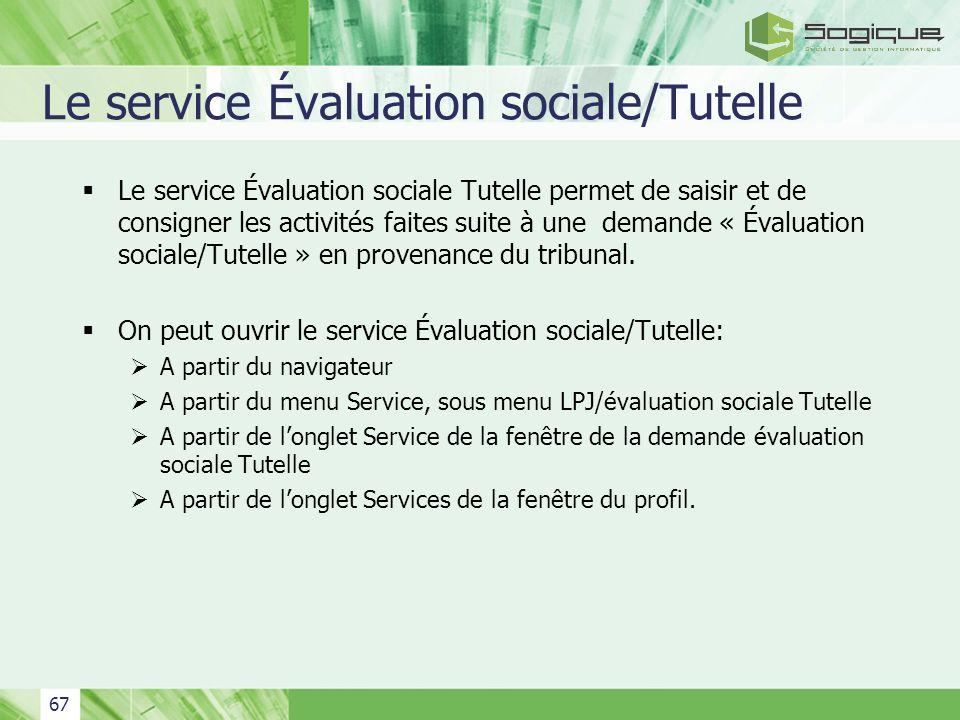 67 Le service Évaluation sociale/Tutelle Le service Évaluation sociale Tutelle permet de saisir et de consigner les activités faites suite à une deman