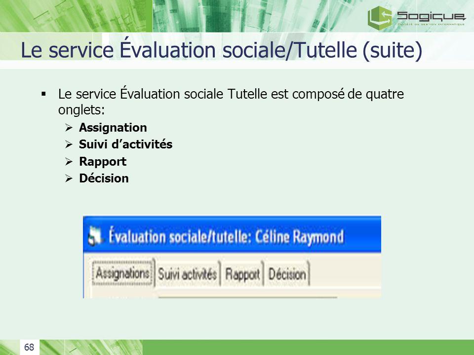 68 Le service Évaluation sociale/Tutelle (suite) Le service Évaluation sociale Tutelle est composé de quatre onglets: Assignation Suivi dactivités Rap
