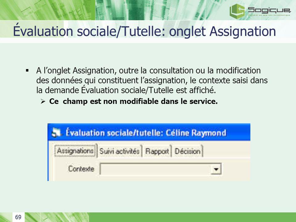 69 Évaluation sociale/Tutelle: onglet Assignation A longlet Assignation, outre la consultation ou la modification des données qui constituent lassigna