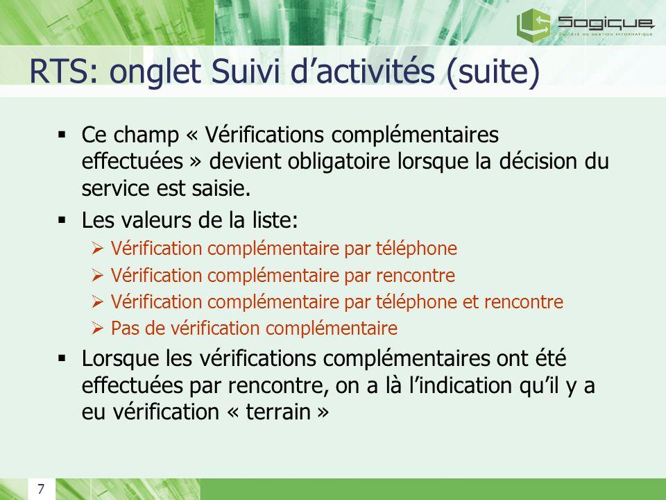 8 RTS: onglet Suivi dactivités (suite) Les activités « Information-décision au signalant » ou « Impossibilité de rejoindre le signalant » ont été ajoutées.