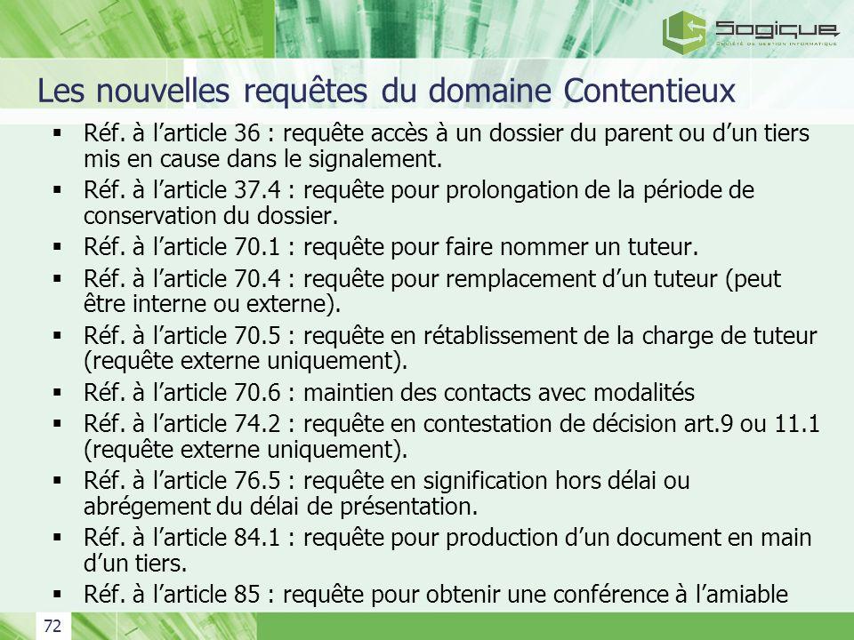 72 Les nouvelles requêtes du domaine Contentieux Réf. à larticle 36 : requête accès à un dossier du parent ou dun tiers mis en cause dans le signaleme
