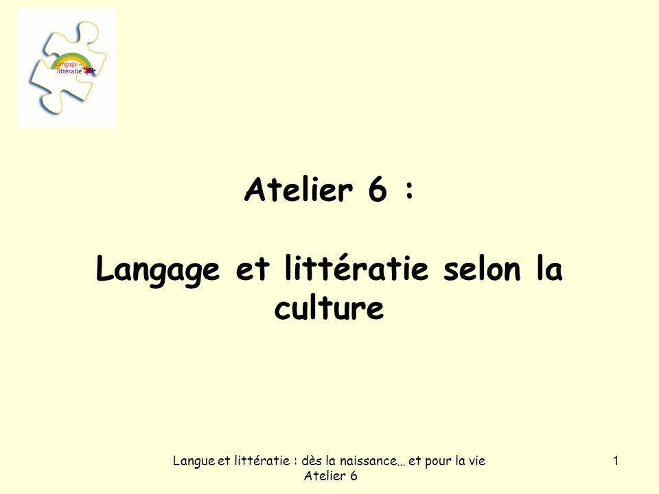 Langue et littératie : dès la naissance… et pour la vie Atelier 6 1 Atelier 6 : Langage et littératie selon la culture