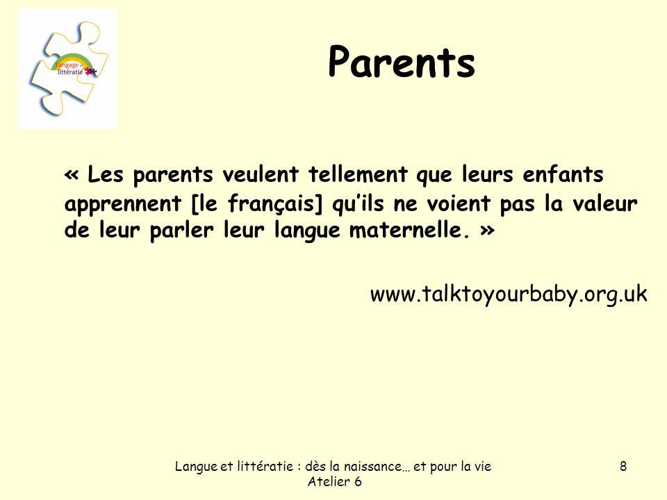 Langue et littératie : dès la naissance… et pour la vie Atelier 6 8 Parents « Les parents veulent tellement que leurs enfants apprennent [le français]
