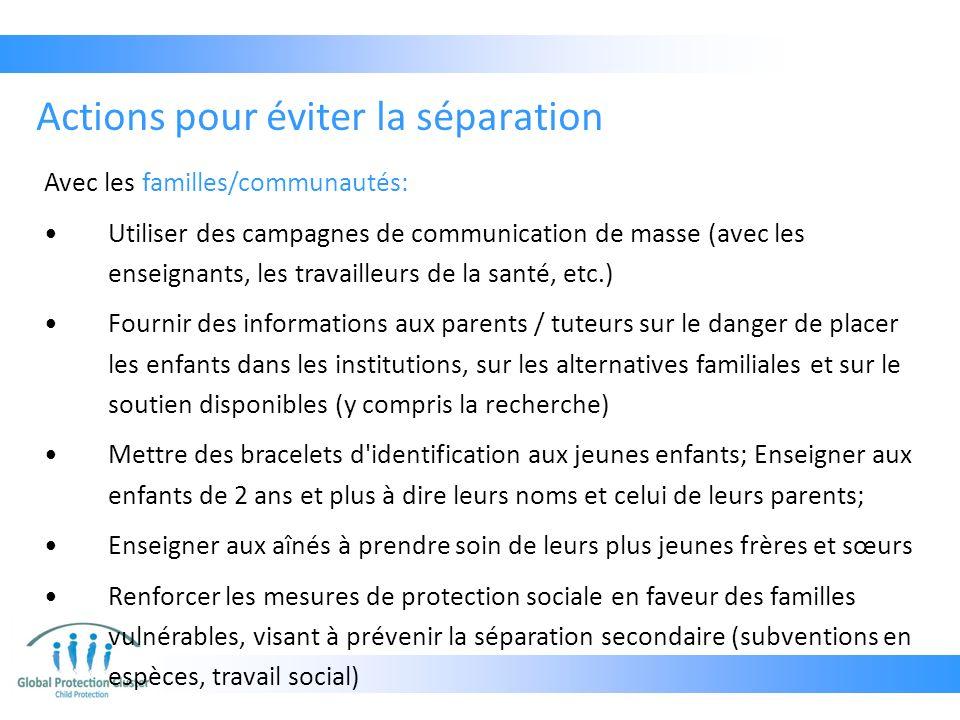 Avec les familles/communautés: Utiliser des campagnes de communication de masse (avec les enseignants, les travailleurs de la santé, etc.) Fournir des