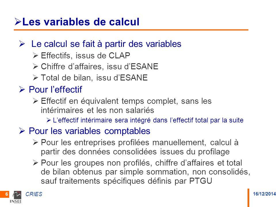 16/12/2014 CRIES 6 Les variables de calcul Le calcul se fait à partir des variables Effectifs, issus de CLAP Chiffre daffaires, issu dESANE Total de b