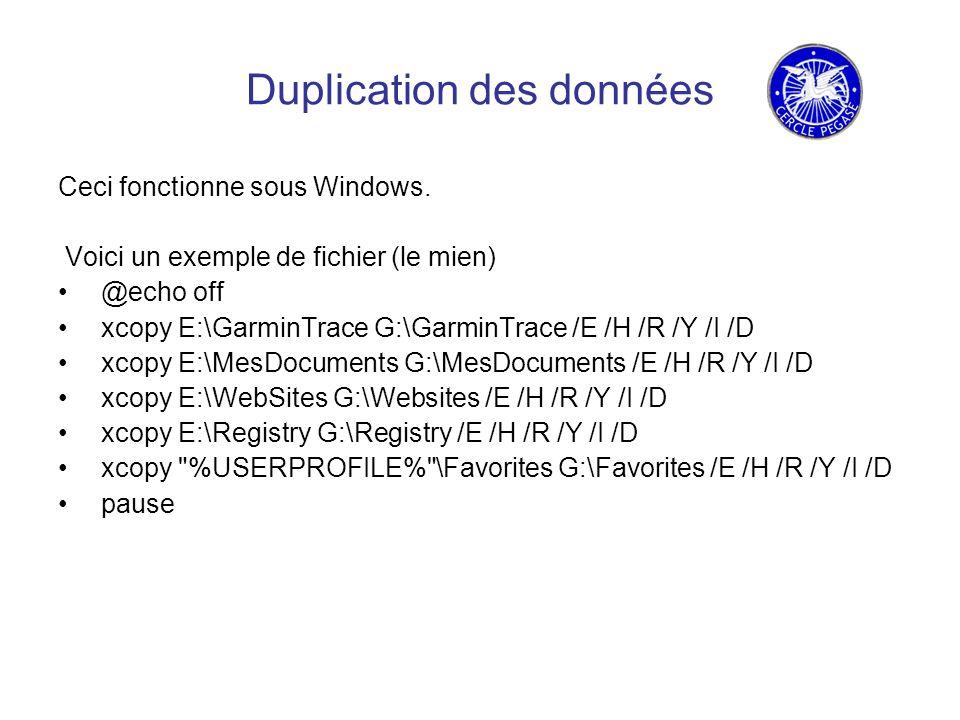 Duplication des données Les paramètres sont les suivants: E Disque Source (peut être tout autre lettre, le plus souvent C) G Disque de destination (peut également être une autre lettre) GarminTrace = dossier qui va être copié ainsi que tout les sous- dossiers et fichiers le composant /D Copie les fichiers dont la date est plus récente sur la source (ici E) que sur la destination (ici G) /E Copie les dossiers et sous-dossiers /I Si la destination n existe pas et que plusieurs fichiers sont copiés, il estime que la destination est un dossier et non pas un fichier /H Copie aussi les fichiers cachés et système /R Copie aussi les fichiers en lecture seule /Y Ne demande pas s il faut copier le fichier s il existe (une plus vieille version) %USERPROFILE% est la variable de « Documents and Settings\nom_d utilisateur »