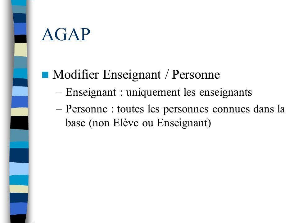 AGAP Modifier Enseignant / Personne –Enseignant : uniquement les enseignants –Personne : toutes les personnes connues dans la base (non Elève ou Ensei