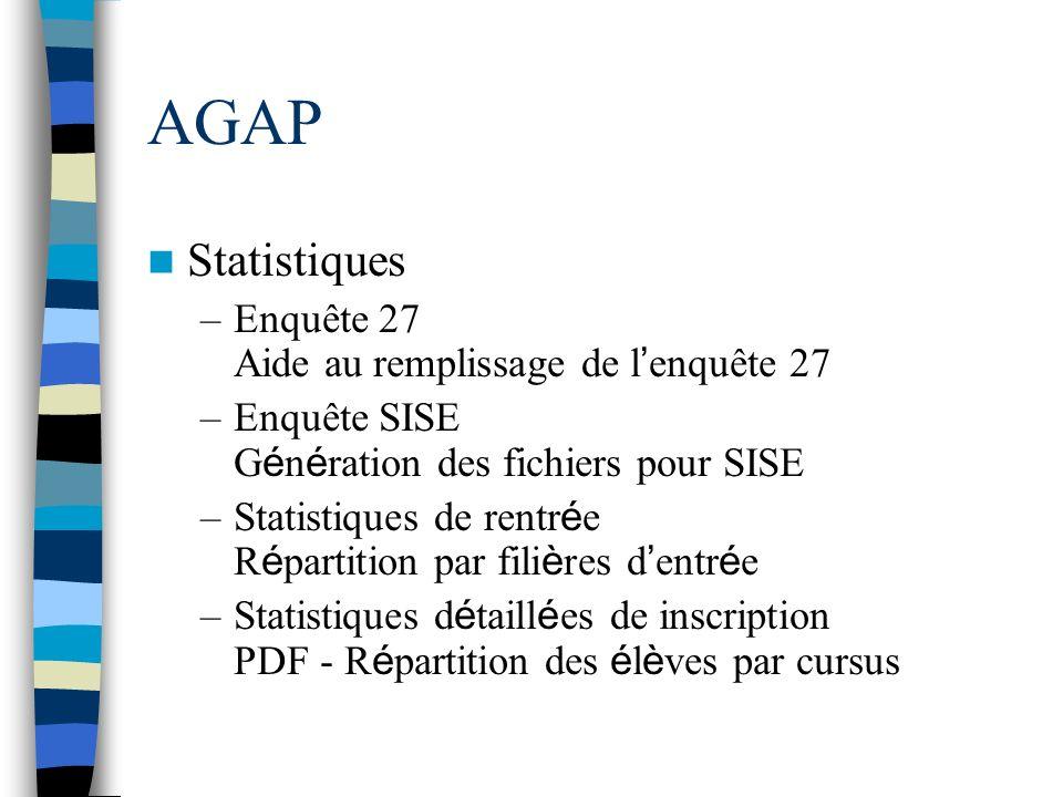 AGAP Statistiques –Enquête 27 Aide au remplissage de l enquête 27 –Enquête SISE G é n é ration des fichiers pour SISE –Statistiques de rentr é e R é p
